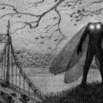Mothman is a moth-like creature, spirit, alien entity or escaped government project or half man half monster maybe half bird reportedly seen in the Point Pleasant area of West Virginia from November 15, 1966 to December 15, 1967. The first newspaper report was published in the Point Pleasant Register dated […]